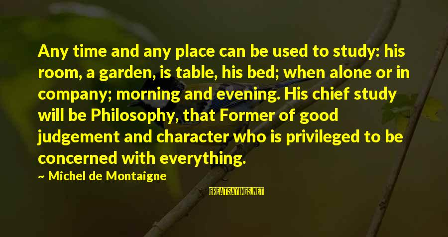 Alone Time Is Good Sayings By Michel De Montaigne: Any time and any place can be used to study: his room, a garden, is