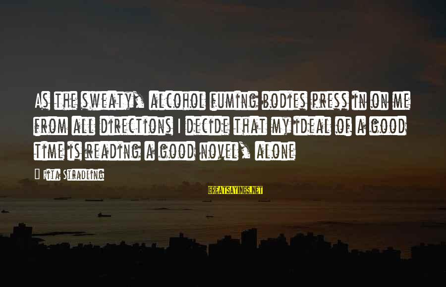 Alone Time Is Good Sayings By Rita Stradling: As the sweaty, alcohol fuming bodies press in on me from all directions I decide