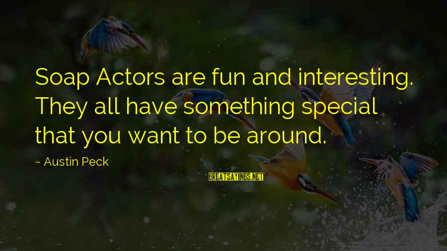 Alta Consigna Sayings By Austin Peck: Soap Actors are fun and interesting. They all have something special that you want to