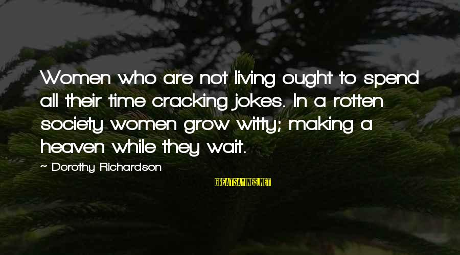 Alta Consigna Sayings By Dorothy Richardson: Women who are not living ought to spend all their time cracking jokes. In a