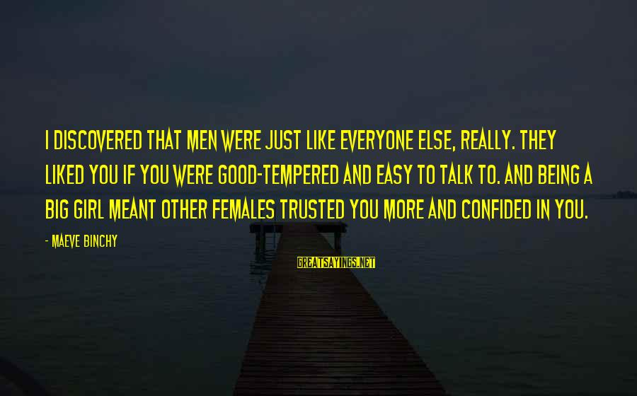 Alta Consigna Sayings By Maeve Binchy: I discovered that men were just like everyone else, really. They liked you if you