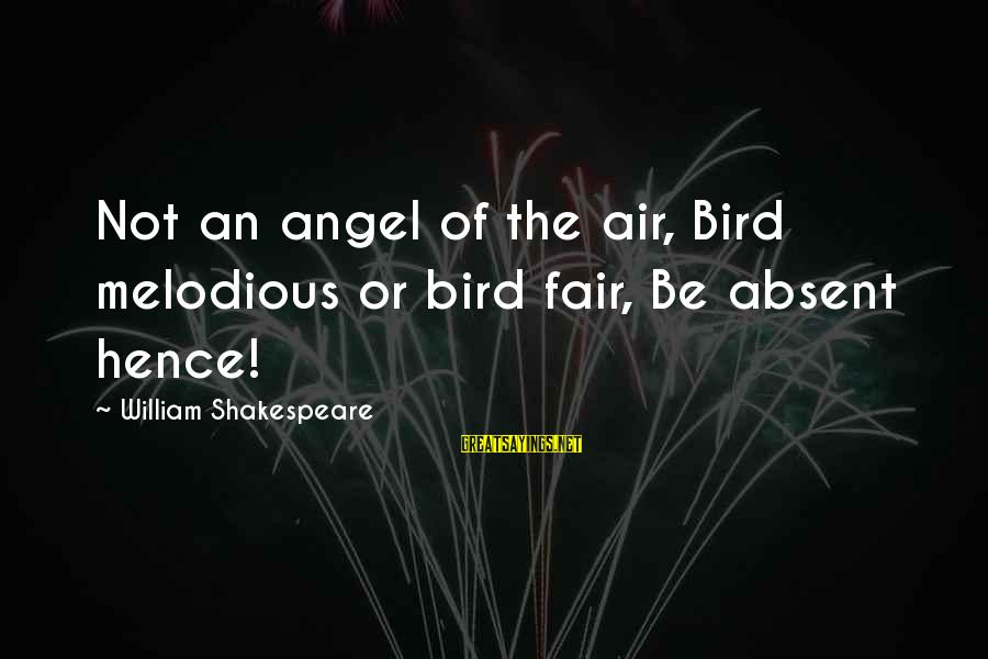Alta Consigna Sayings By William Shakespeare: Not an angel of the air, Bird melodious or bird fair, Be absent hence!