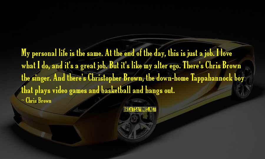 Alter Ego Love Sayings By Chris Brown: My personal life is the same. At the end of the day, this is just