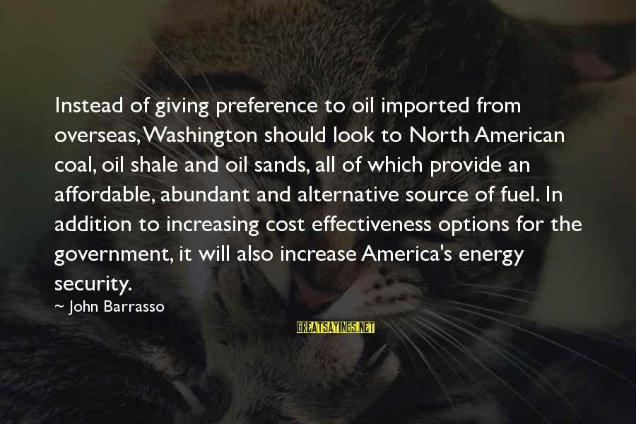 Alternative Fuel Source Sayings By John Barrasso: Instead of giving preference to oil imported from overseas, Washington should look to North American