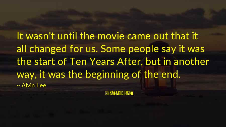 Alvin Lee Sayings By Alvin Lee: It wasn't until the movie came out that it all changed for us. Some people