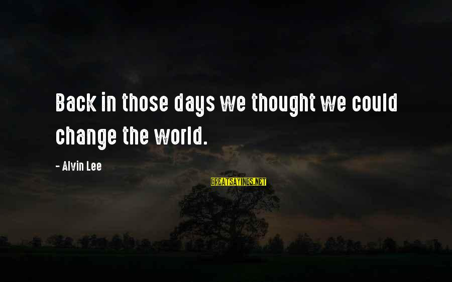 Alvin Lee Sayings By Alvin Lee: Back in those days we thought we could change the world.