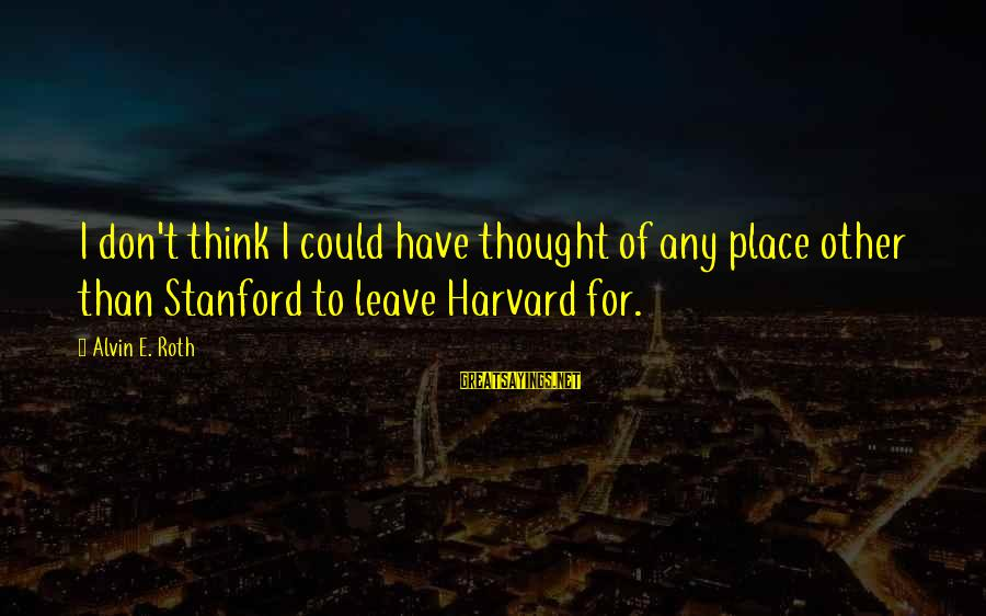 Alvin's Sayings By Alvin E. Roth: I don't think I could have thought of any place other than Stanford to leave