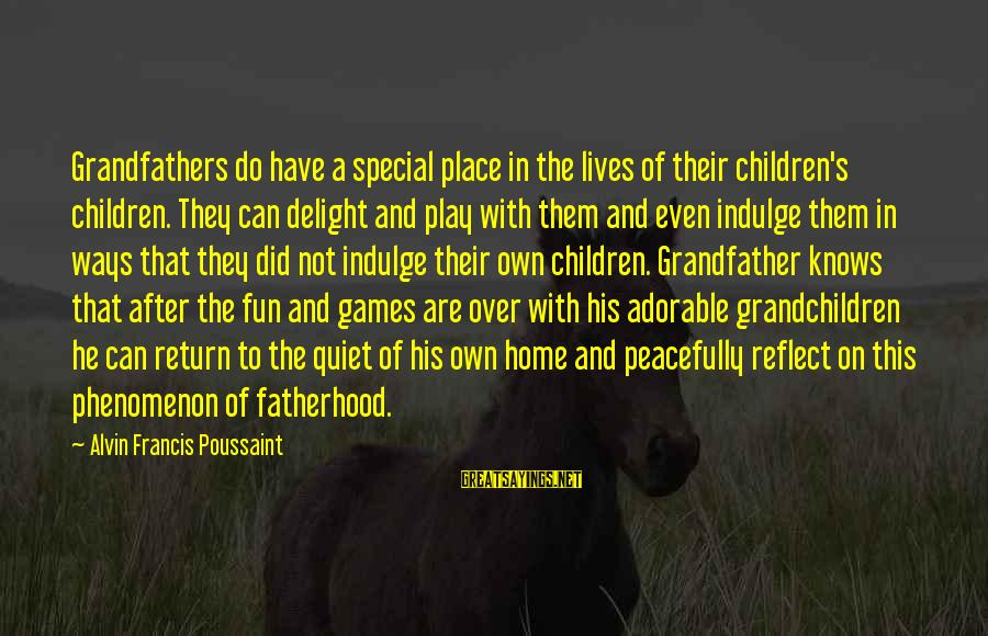 Alvin's Sayings By Alvin Francis Poussaint: Grandfathers do have a special place in the lives of their children's children. They can