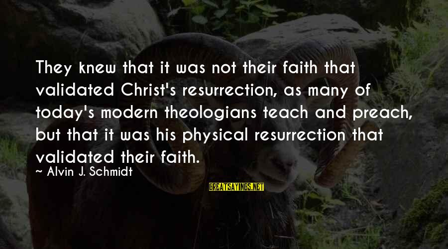 Alvin's Sayings By Alvin J. Schmidt: They knew that it was not their faith that validated Christ's resurrection, as many of