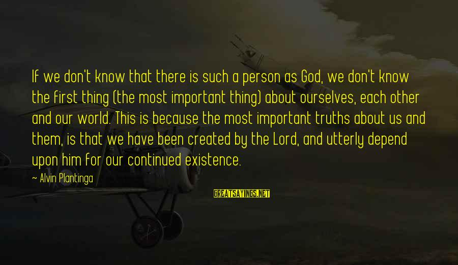 Alvin's Sayings By Alvin Plantinga: If we don't know that there is such a person as God, we don't know