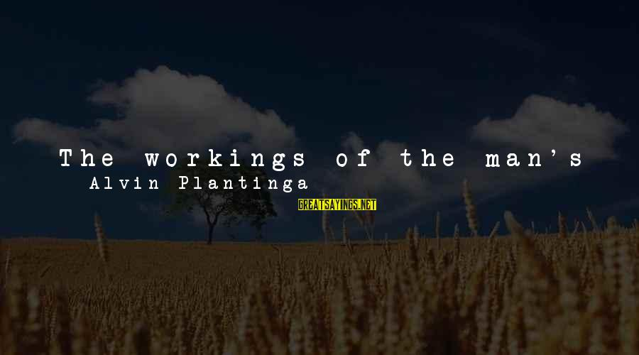 Alvin's Sayings By Alvin Plantinga: The workings of the man's mind sit there naked and exposed, and all the stripped