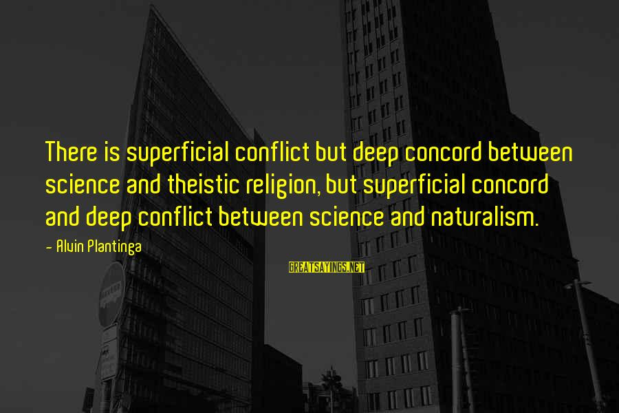 Alvin's Sayings By Alvin Plantinga: There is superficial conflict but deep concord between science and theistic religion, but superficial concord