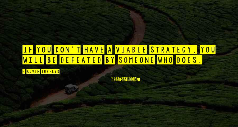 Alvin's Sayings By Alvin Toffler: If you don't have a viable strategy, you will be defeated by someone who does.