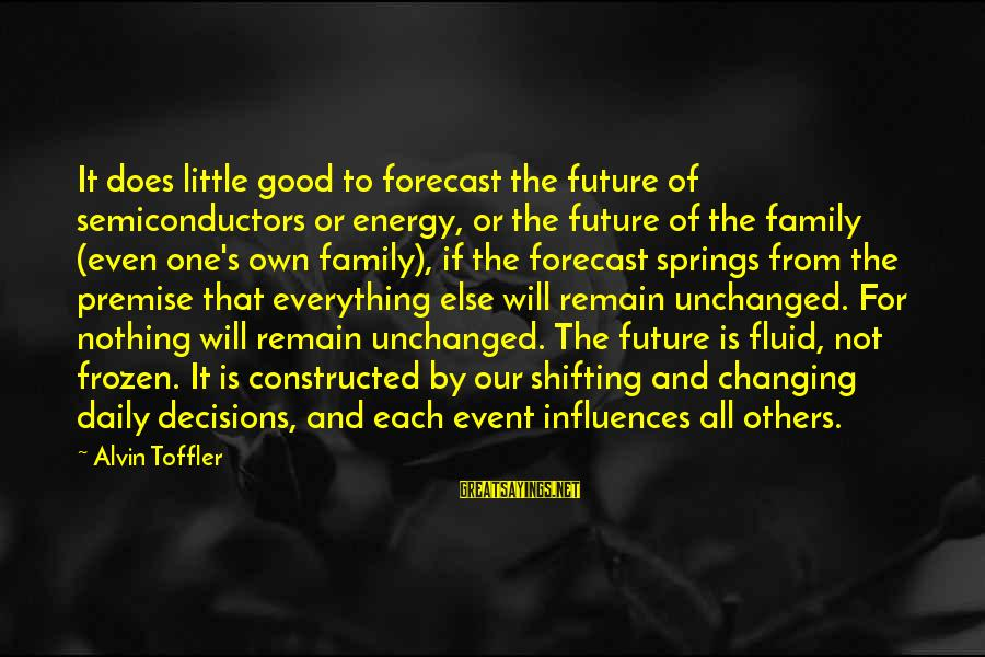 Alvin's Sayings By Alvin Toffler: It does little good to forecast the future of semiconductors or energy, or the future