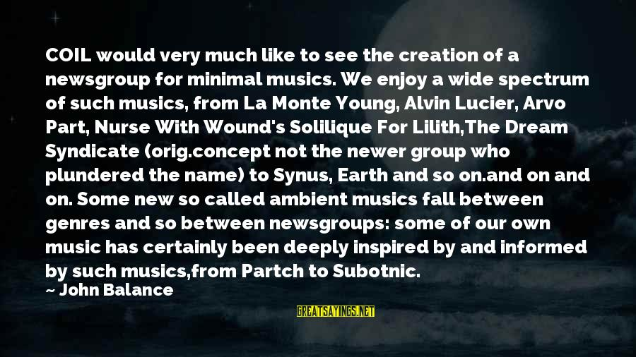 Alvin's Sayings By John Balance: COIL would very much like to see the creation of a newsgroup for minimal musics.