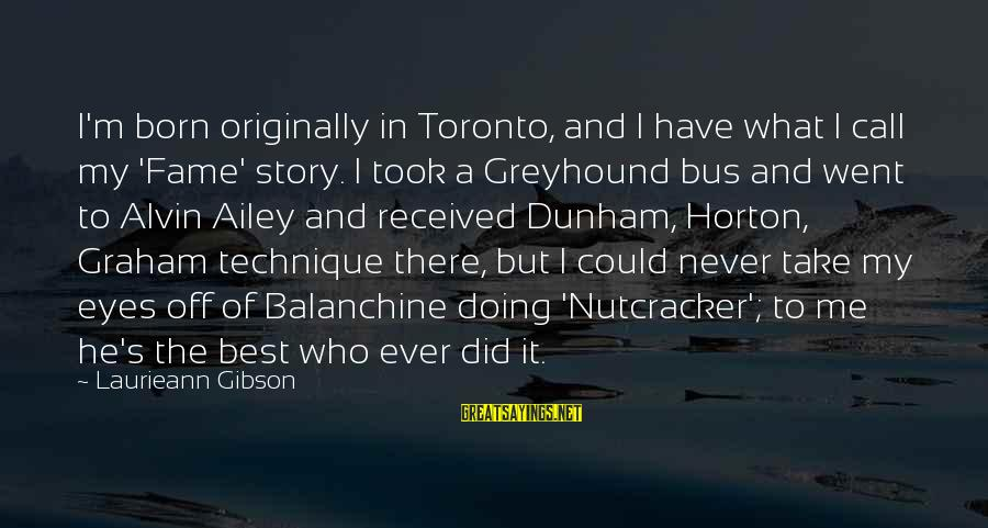 Alvin's Sayings By Laurieann Gibson: I'm born originally in Toronto, and I have what I call my 'Fame' story. I