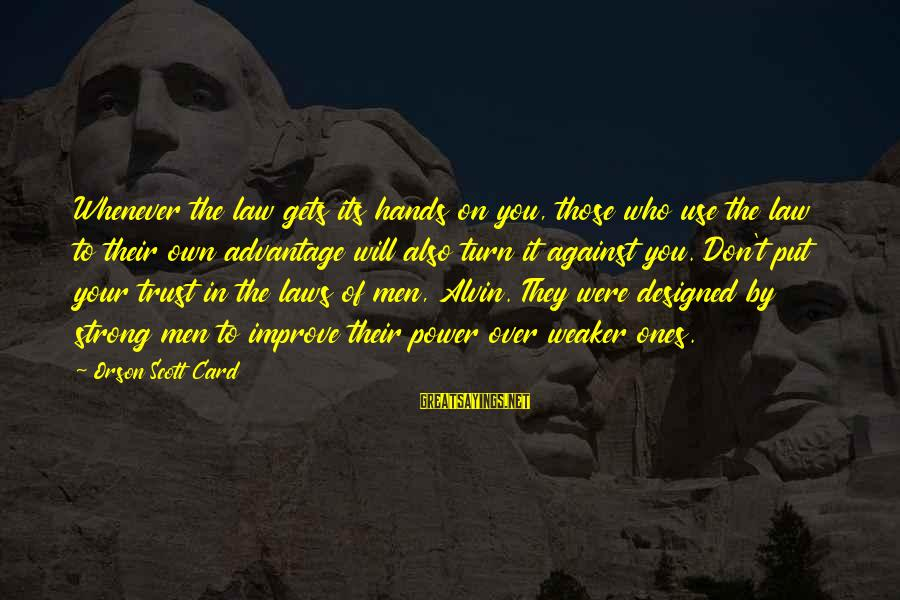 Alvin's Sayings By Orson Scott Card: Whenever the law gets its hands on you, those who use the law to their