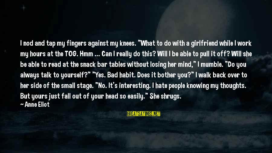 """Always At Your Side Sayings By Anne Eliot: I nod and tap my fingers against my knees. """"What to do with a girlfriend"""