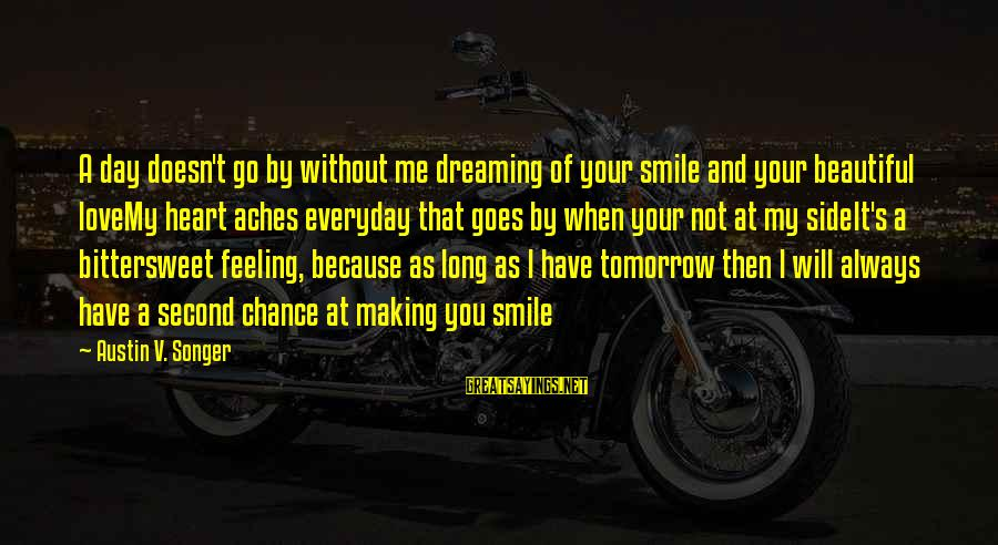 Always At Your Side Sayings By Austin V. Songer: A day doesn't go by without me dreaming of your smile and your beautiful loveMy