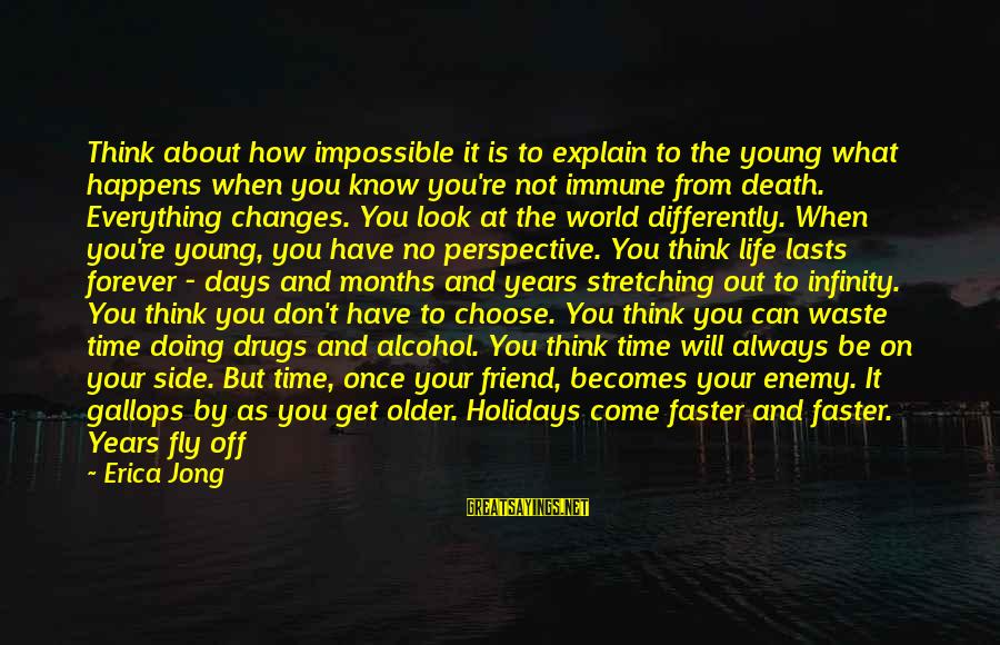 Always At Your Side Sayings By Erica Jong: Think about how impossible it is to explain to the young what happens when you