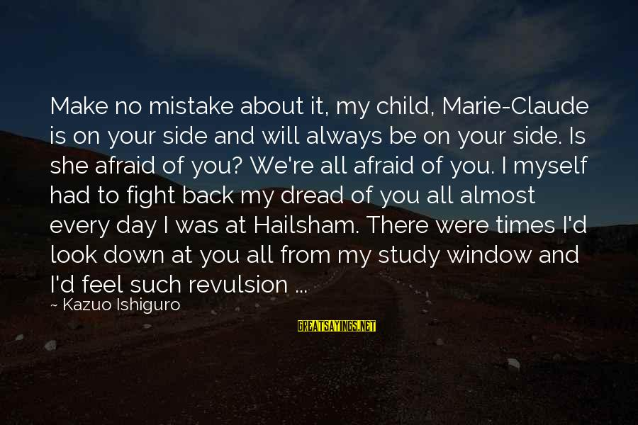 Always At Your Side Sayings By Kazuo Ishiguro: Make no mistake about it, my child, Marie-Claude is on your side and will always