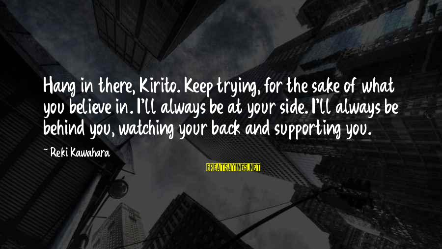 Always At Your Side Sayings By Reki Kawahara: Hang in there, Kirito. Keep trying, for the sake of what you believe in. I'll