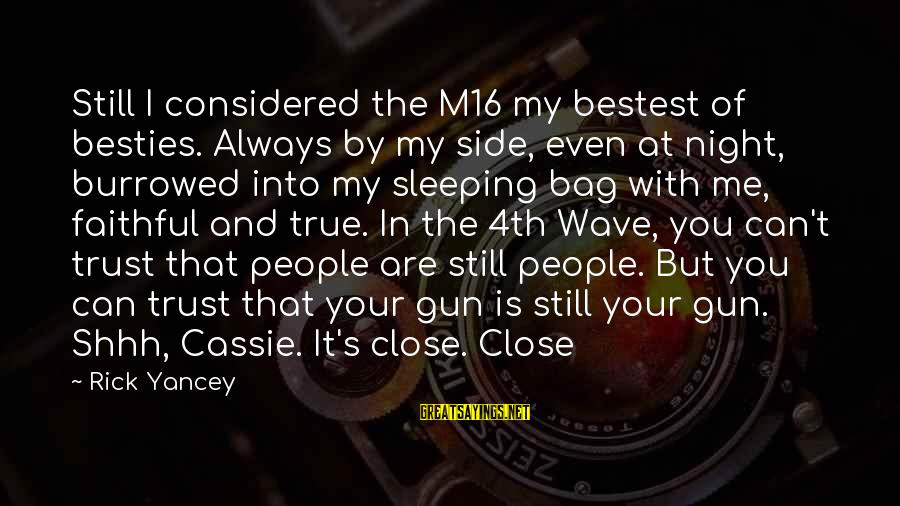 Always At Your Side Sayings By Rick Yancey: Still I considered the M16 my bestest of besties. Always by my side, even at