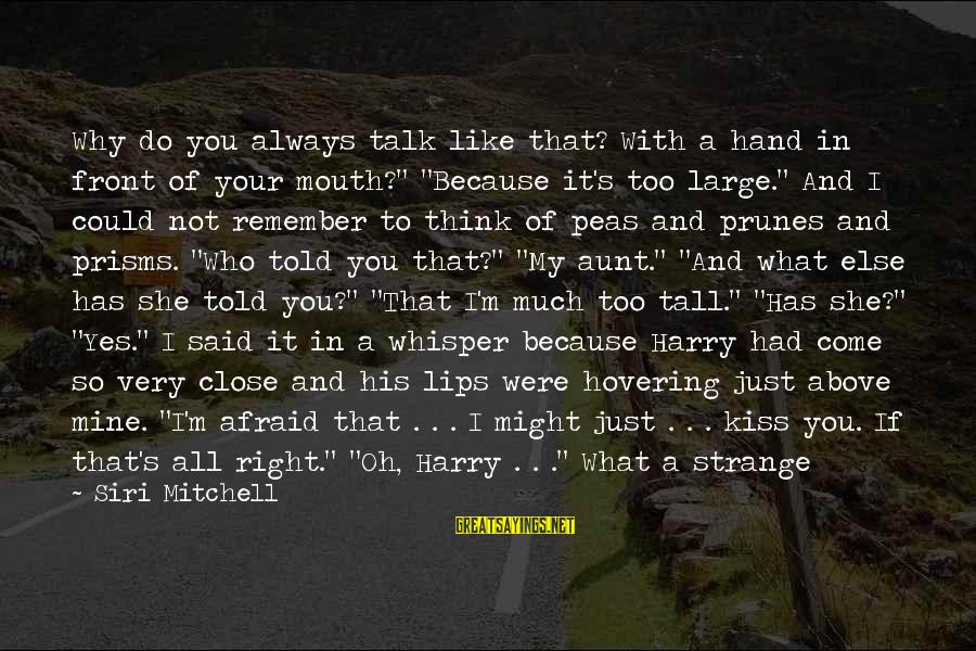 """Always At Your Side Sayings By Siri Mitchell: Why do you always talk like that? With a hand in front of your mouth?"""""""