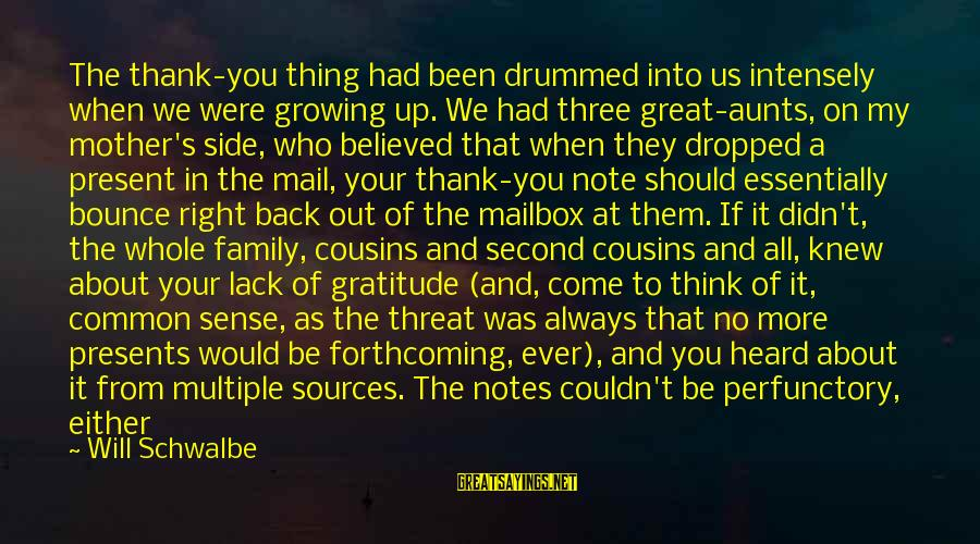 Always At Your Side Sayings By Will Schwalbe: The thank-you thing had been drummed into us intensely when we were growing up. We
