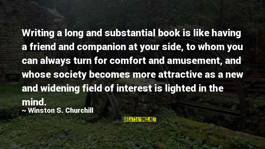 Always At Your Side Sayings By Winston S. Churchill: Writing a long and substantial book is like having a friend and companion at your