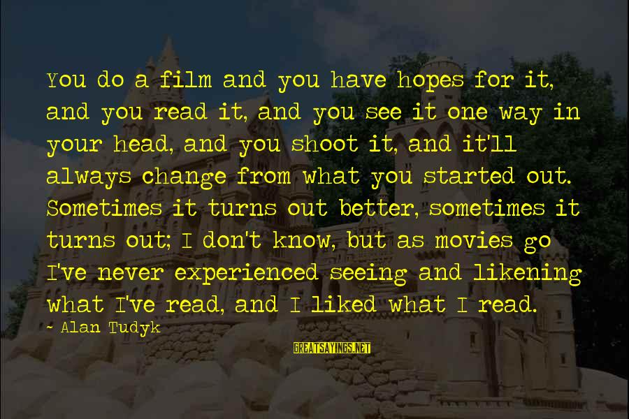 Always Do Better Sayings By Alan Tudyk: You do a film and you have hopes for it, and you read it, and