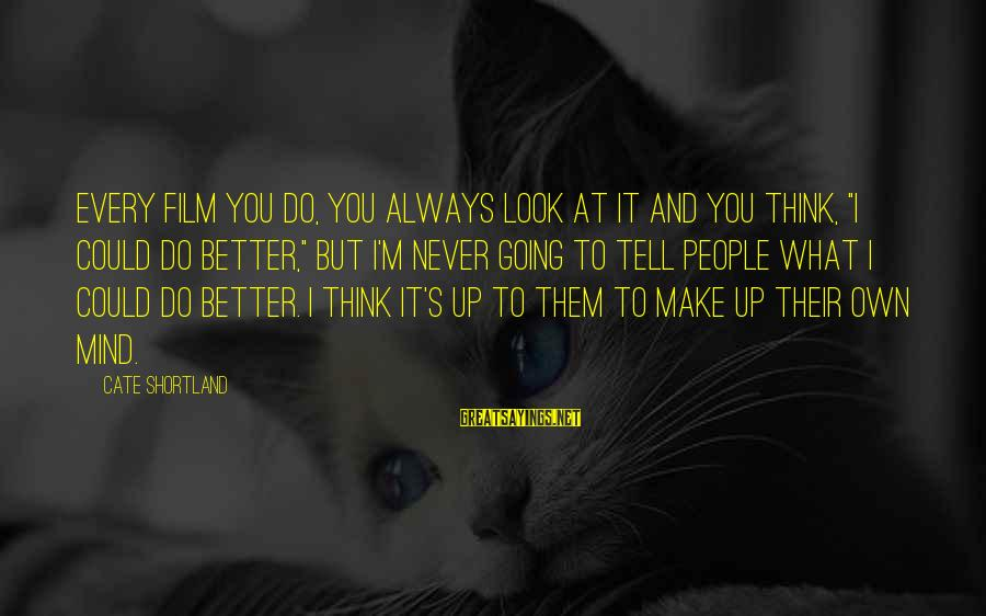 """Always Do Better Sayings By Cate Shortland: Every film you do, you always look at it and you think, """"I could do"""