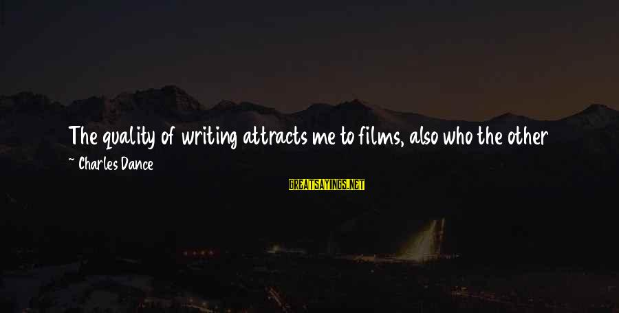 Always Do Better Sayings By Charles Dance: The quality of writing attracts me to films, also who the other actors are, who