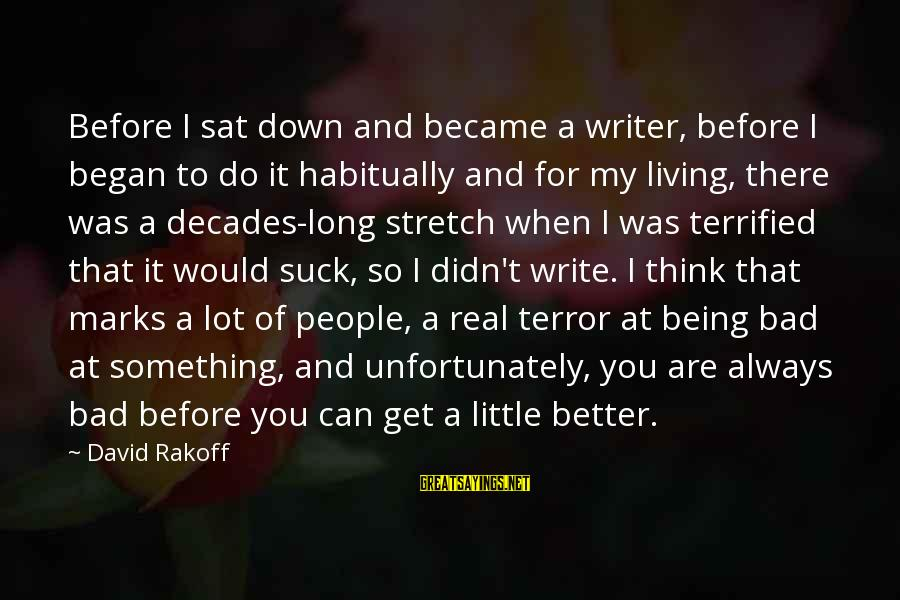 Always Do Better Sayings By David Rakoff: Before I sat down and became a writer, before I began to do it habitually