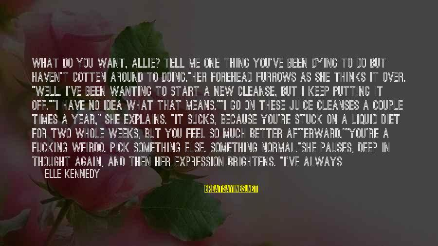 Always Do Better Sayings By Elle Kennedy: What do you want, Allie? Tell me one thing you've been dying to do but