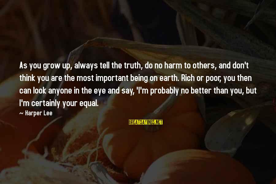 Always Do Better Sayings By Harper Lee: As you grow up, always tell the truth, do no harm to others, and don't