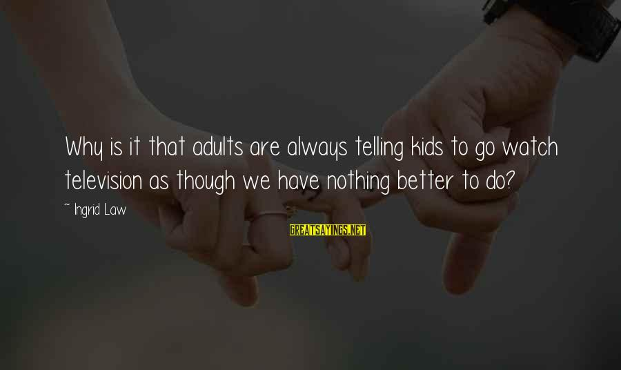 Always Do Better Sayings By Ingrid Law: Why is it that adults are always telling kids to go watch television as though