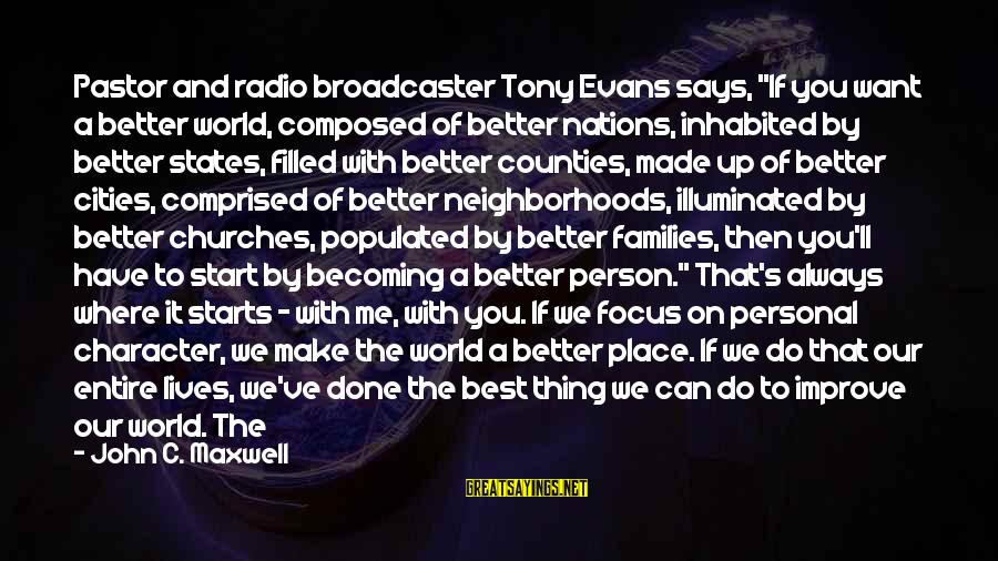"""Always Do Better Sayings By John C. Maxwell: Pastor and radio broadcaster Tony Evans says, """"If you want a better world, composed of"""
