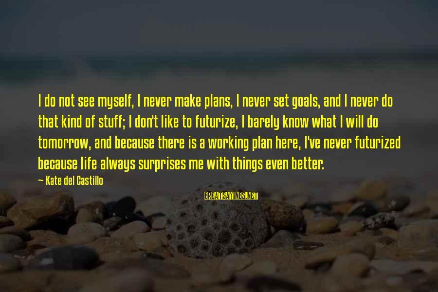 Always Do Better Sayings By Kate Del Castillo: I do not see myself, I never make plans, I never set goals, and I