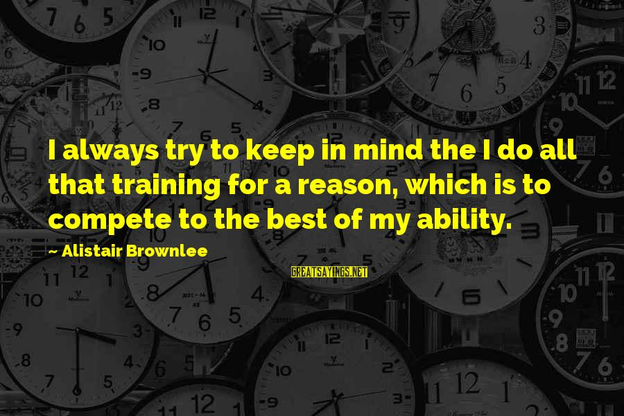 Always Do My Best Sayings By Alistair Brownlee: I always try to keep in mind the I do all that training for a