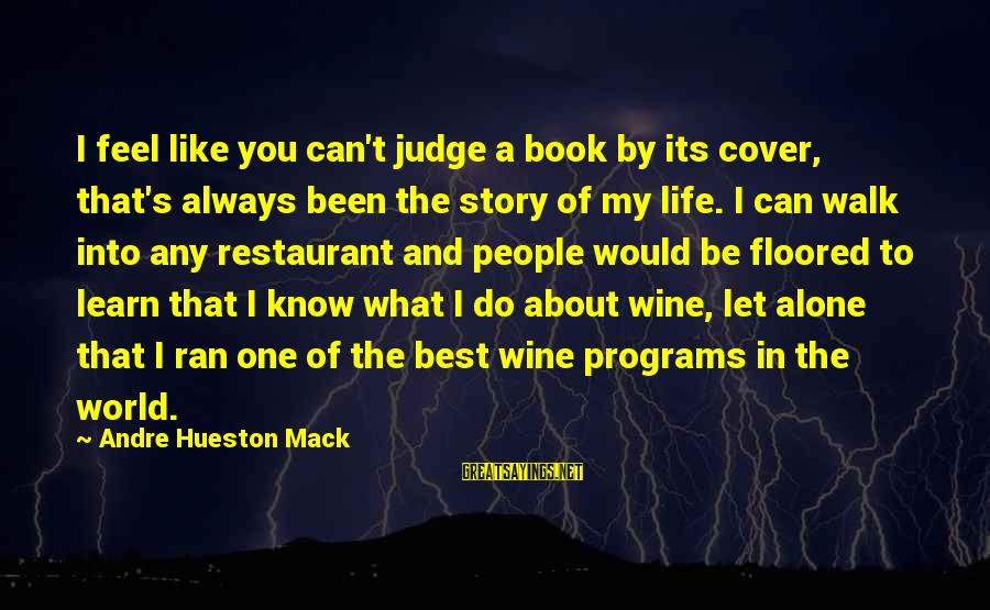Always Do My Best Sayings By Andre Hueston Mack: I feel like you can't judge a book by its cover, that's always been the