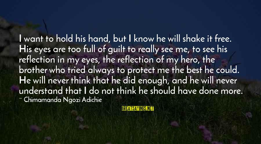 Always Do My Best Sayings By Chimamanda Ngozi Adichie: I want to hold his hand, but I know he will shake it free. His