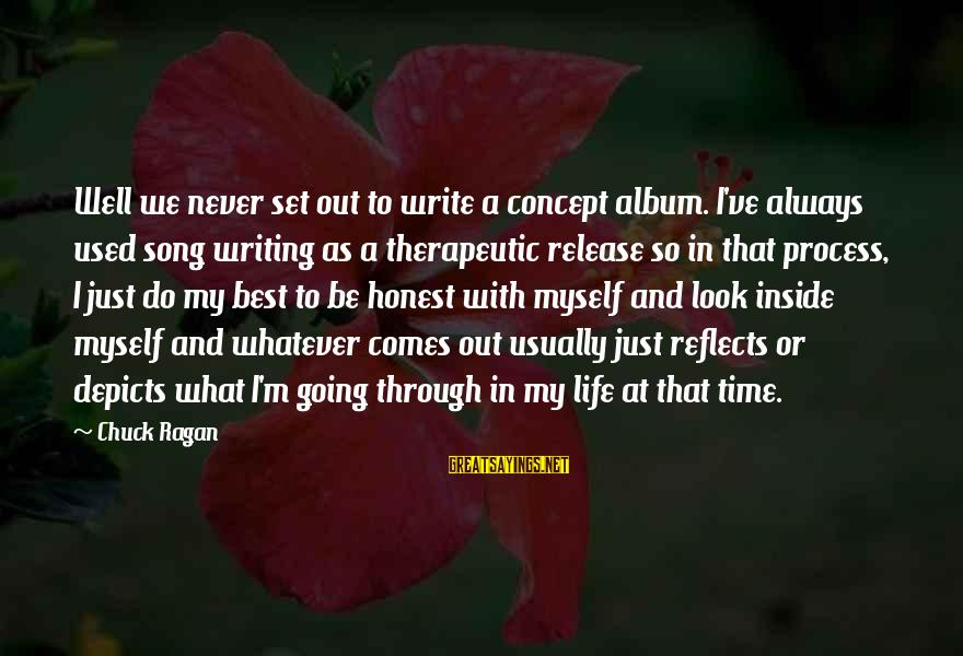 Always Do My Best Sayings By Chuck Ragan: Well we never set out to write a concept album. I've always used song writing