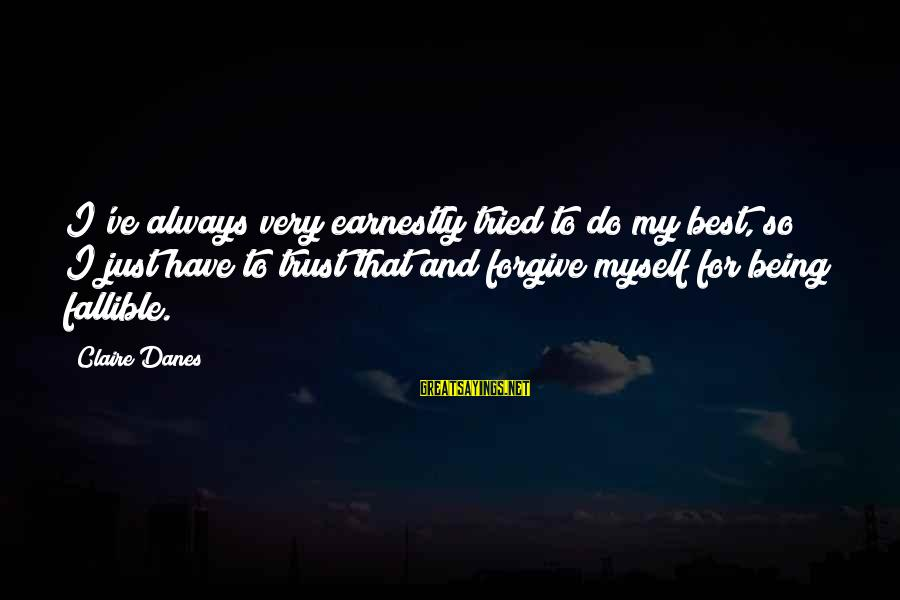 Always Do My Best Sayings By Claire Danes: I've always very earnestly tried to do my best, so I just have to trust