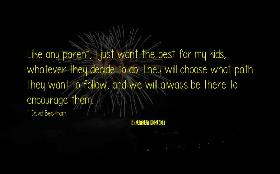 Always Do My Best Sayings By David Beckham: Like any parent, I just want the best for my kids, whatever they decide to