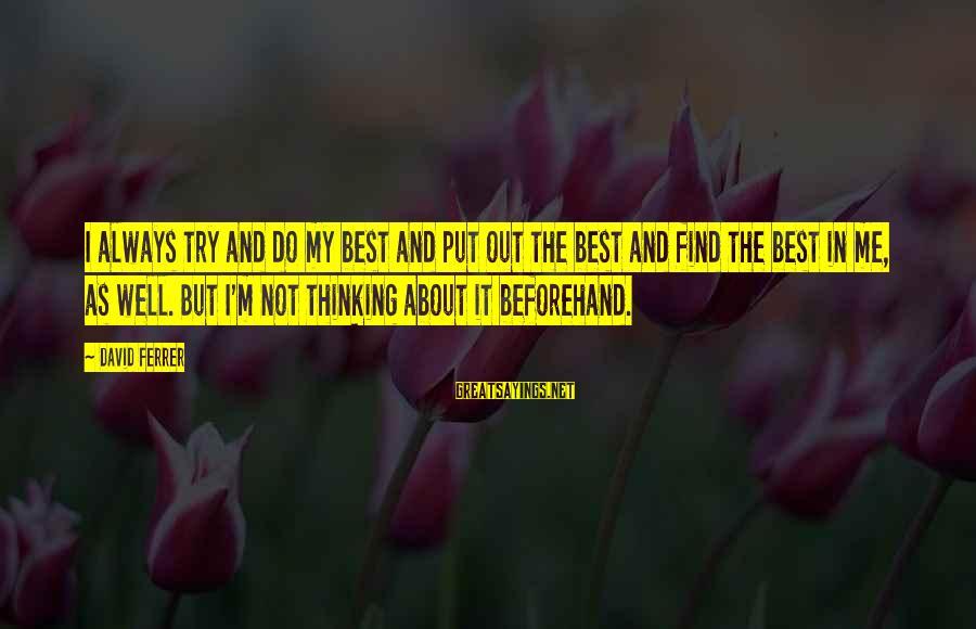Always Do My Best Sayings By David Ferrer: I always try and do my best and put out the best and find the