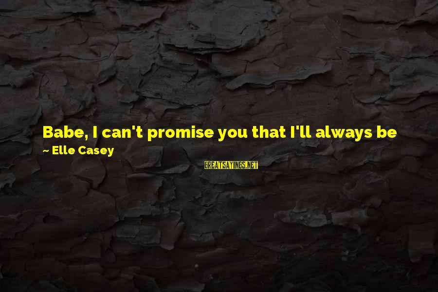 Always Do My Best Sayings By Elle Casey: Babe, I can't promise you that I'll always be perfect, but I'll do my straight