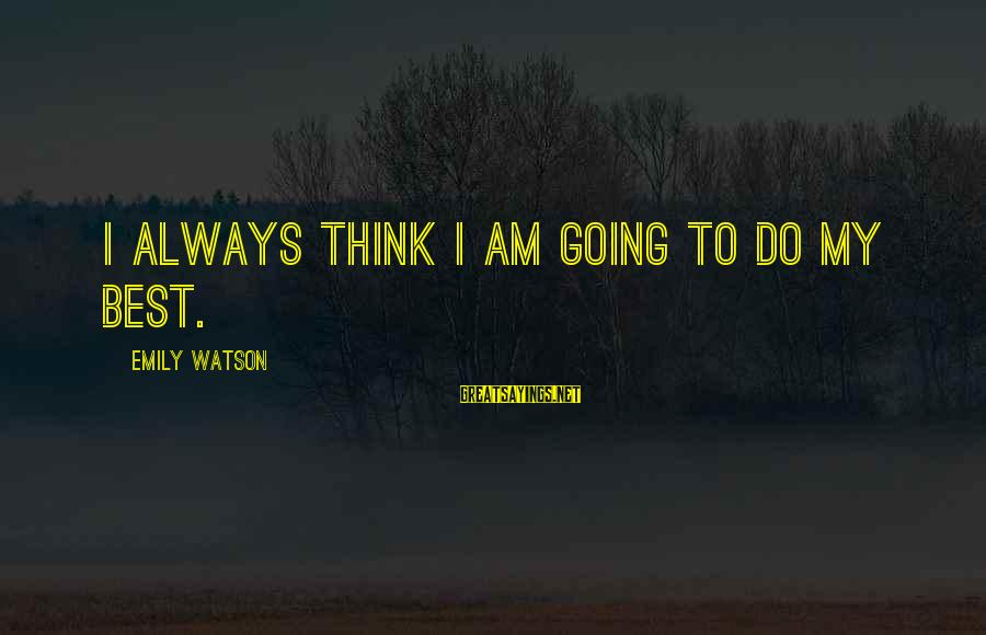 Always Do My Best Sayings By Emily Watson: I always think I am going to do my best.