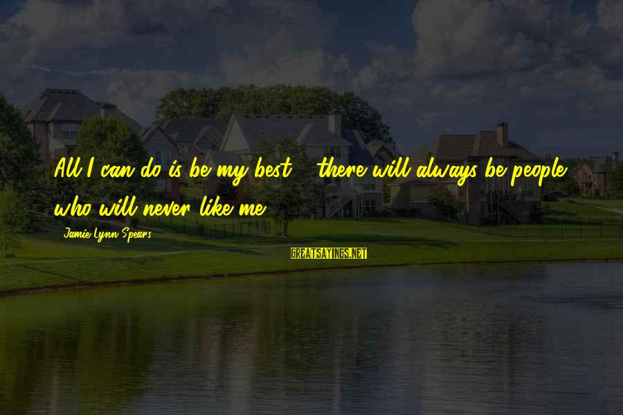 Always Do My Best Sayings By Jamie Lynn Spears: All I can do is be my best - there will always be people who