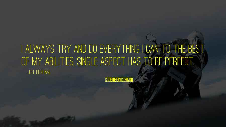 Always Do My Best Sayings By Jeff Dunham: I always try and do everything I can to the best of my abilities, single
